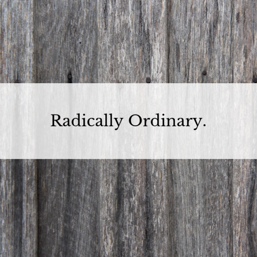 A Radically Ordinary Faith