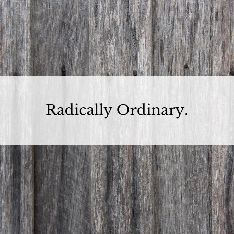 A Radically Ordinary Faith