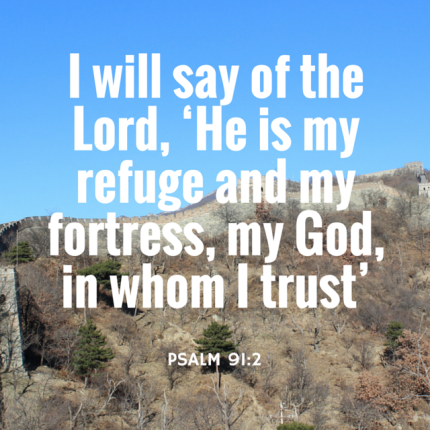 I will say of the Lord, 'He is my refuge (1)