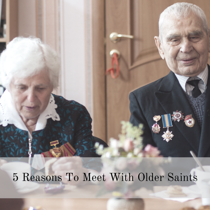 5 Reasons To Meet With Older Saints