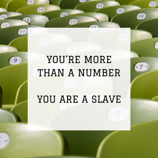 You're More Than A Number - You Are A Slave