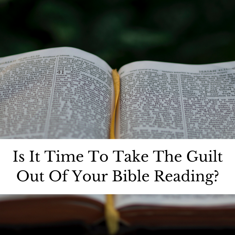 Is It Time To Take The Guilt Out Of Your Bible Reading_