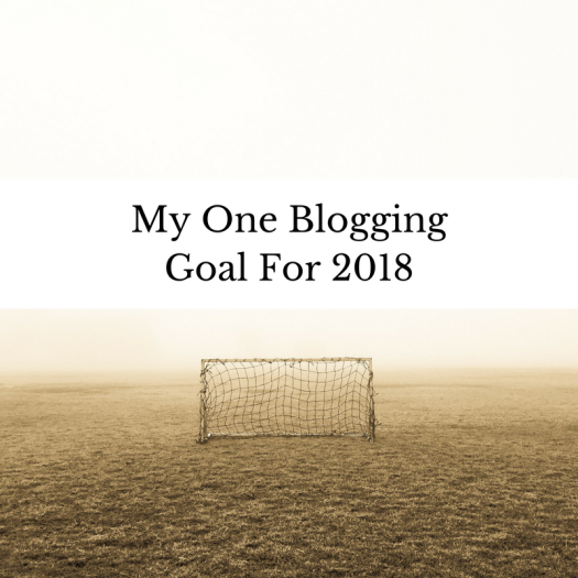 My One Blogging Goal For 2018