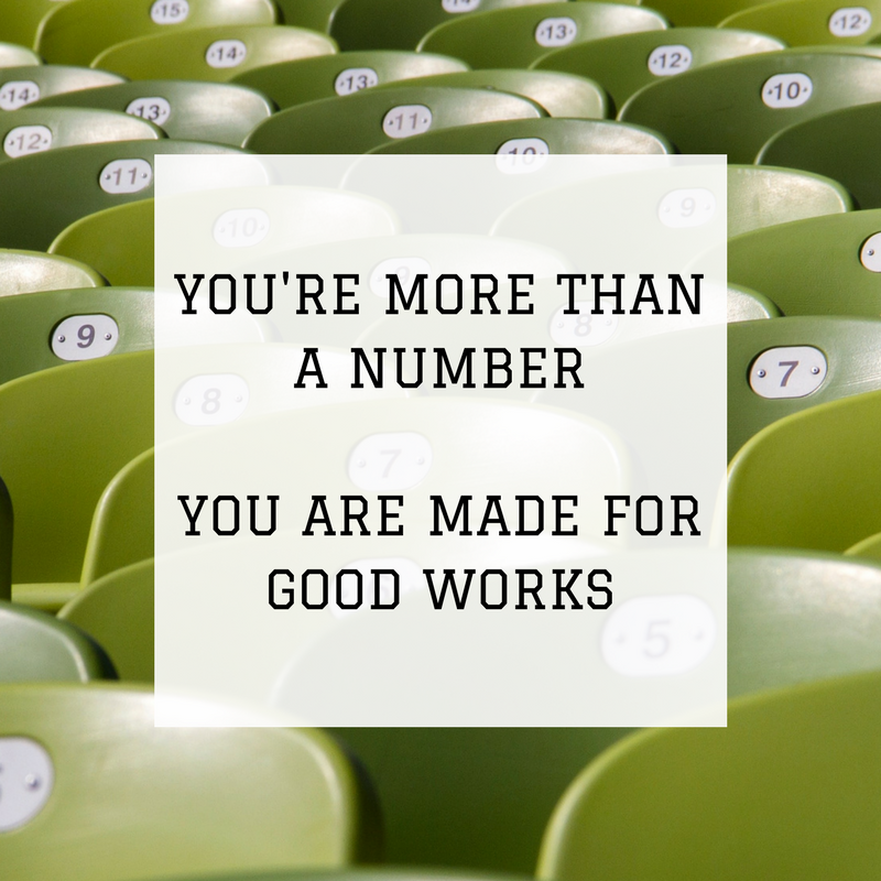 You're More Than A Number - You Are Made For Good Works