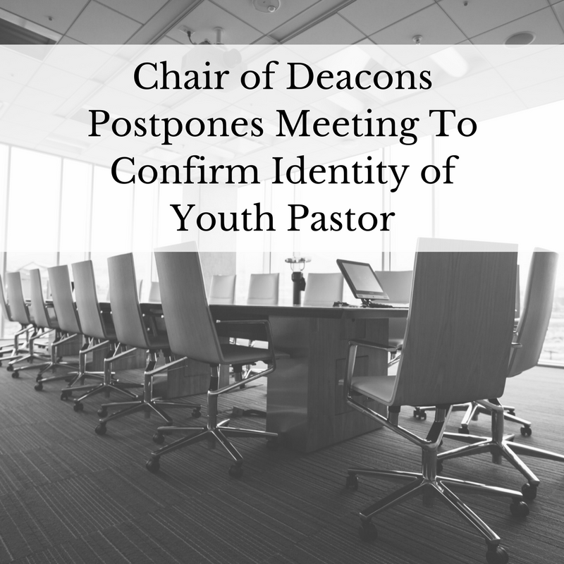 Chair of Deacons Postpones Meeting To Confirm Identity of Youth Pastor
