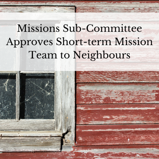 Missions Sub-Committee Approves Short-term Mission Team to Neighbours