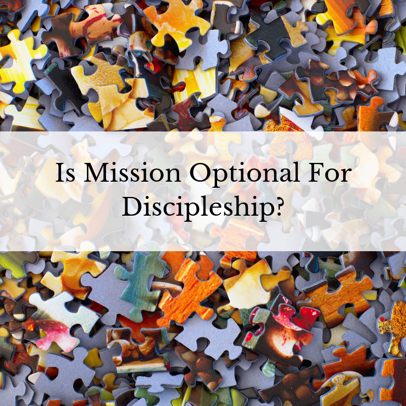 Is Mission Optional For Discipleship_