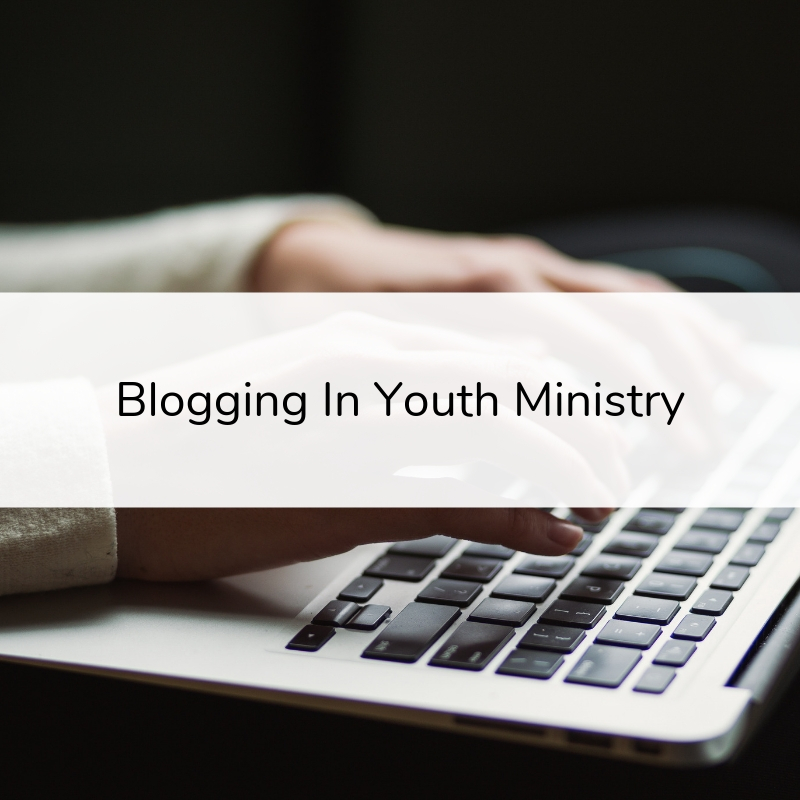 Blogging In Youth Ministry