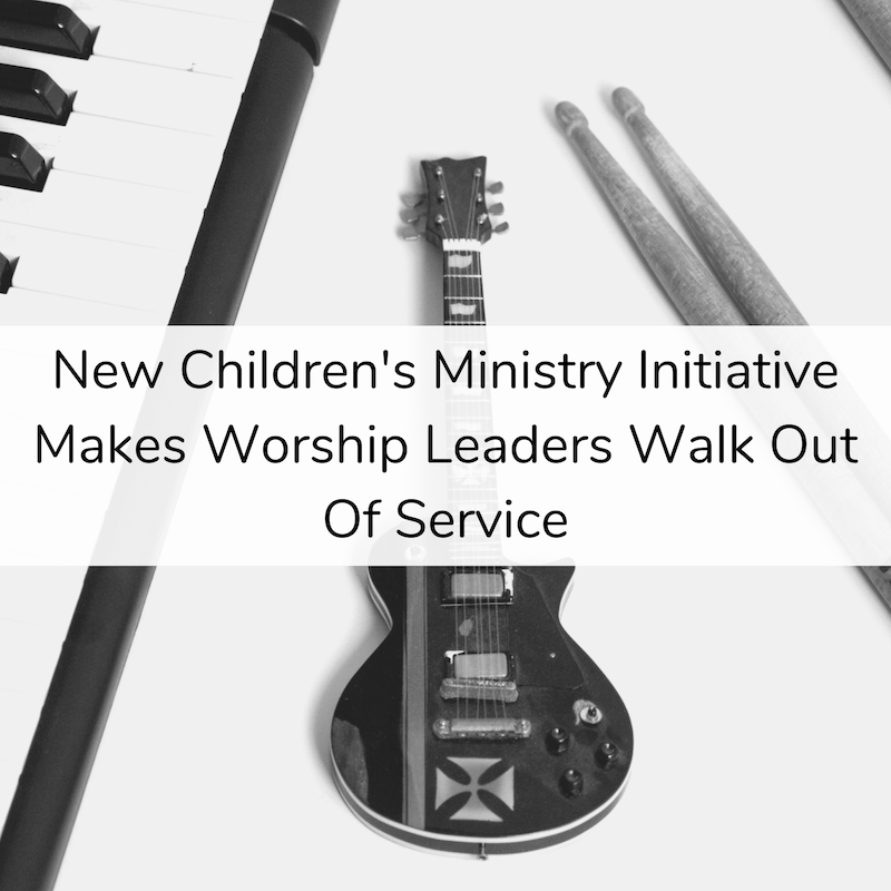 New Children's Ministry Initiative Make Worship Leaders Walk Out Of Service