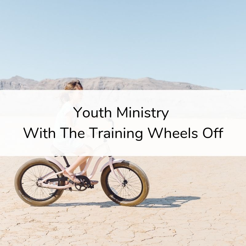 Youth Ministry With The Training Wheels Off