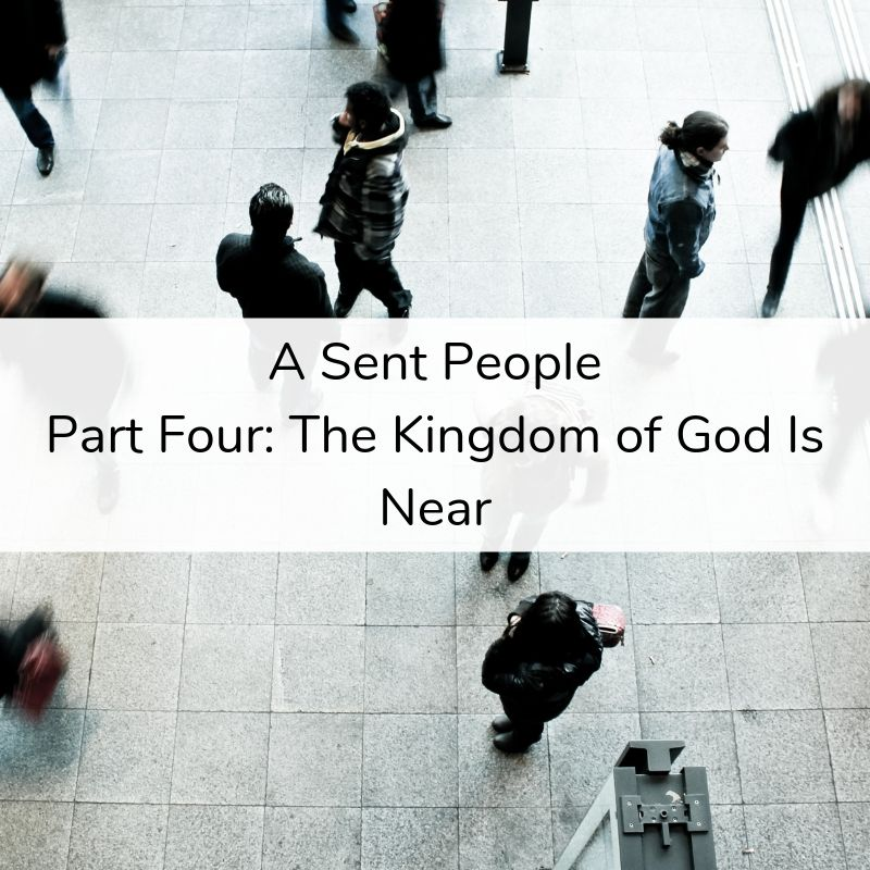 A Sent People - Part 4_ The Kingdom of God Is Near
