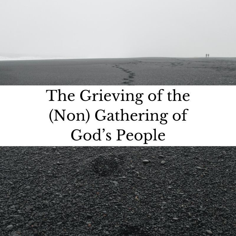 The Grieving of the (Non) Gathering of God's People
