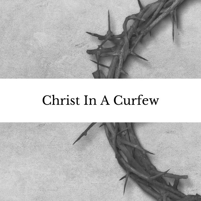 Christ In A Curfew