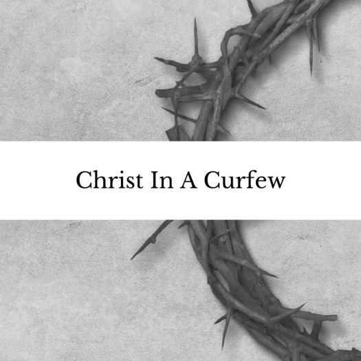 Christ In A Curfew
